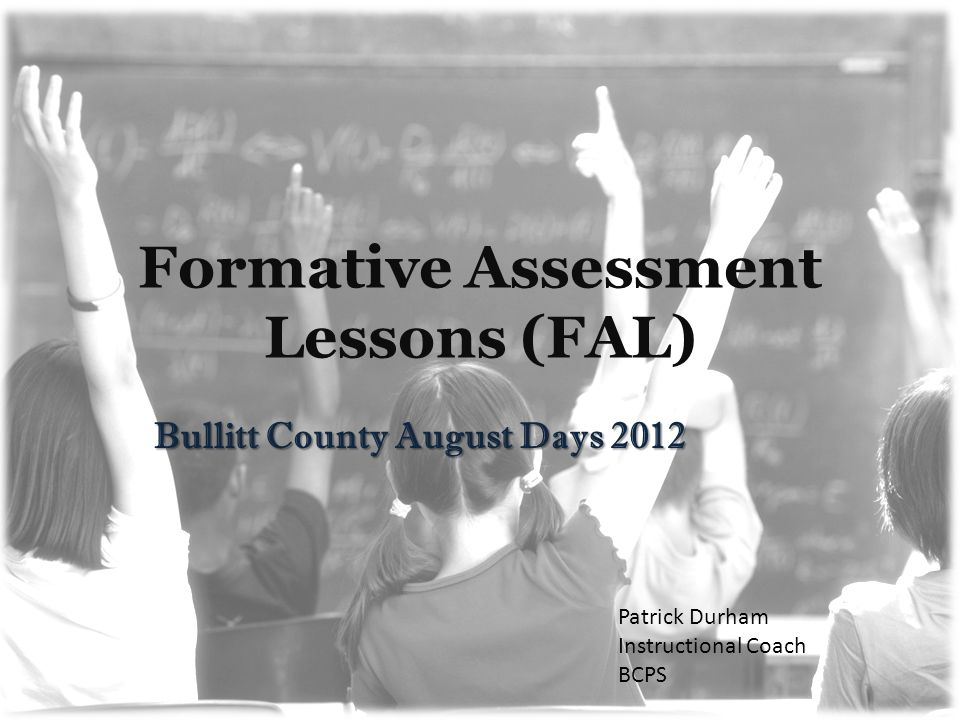 Formative Assessment Lessons (FAL) Bullitt County August Days 2012 Patrick Durham Instructional Coach BCPS