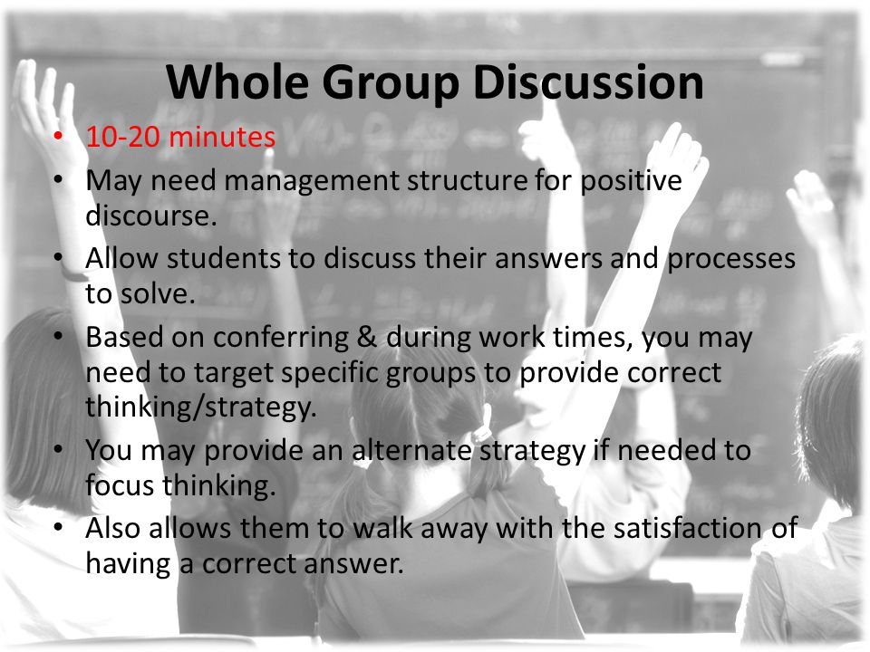 Whole Group Discussion 10-20 minutes May need management structure for positive discourse.