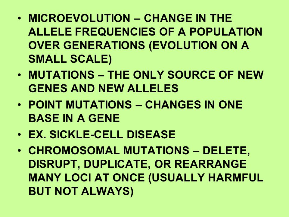 MICROEVOLUTION – CHANGE IN THE ALLELE FREQUENCIES OF A POPULATION OVER GENERATIONS (EVOLUTION ON A SMALL SCALE) MUTATIONS – THE ONLY SOURCE OF NEW GEN