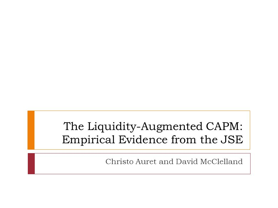 The Liquidity-Augmented CAPM: Empirical Evidence from the JSE Christo Auret and David McClelland