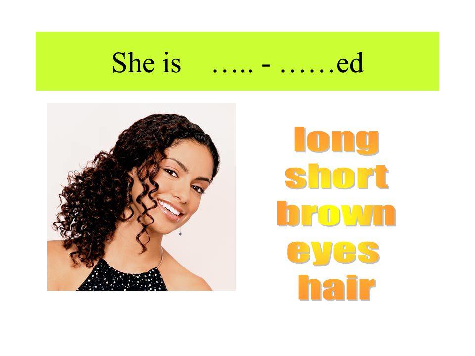 She is ….. - ……ed