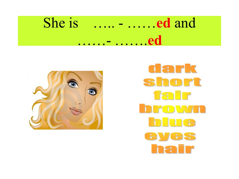 She is ….. - ……ed and ……- …….ed
