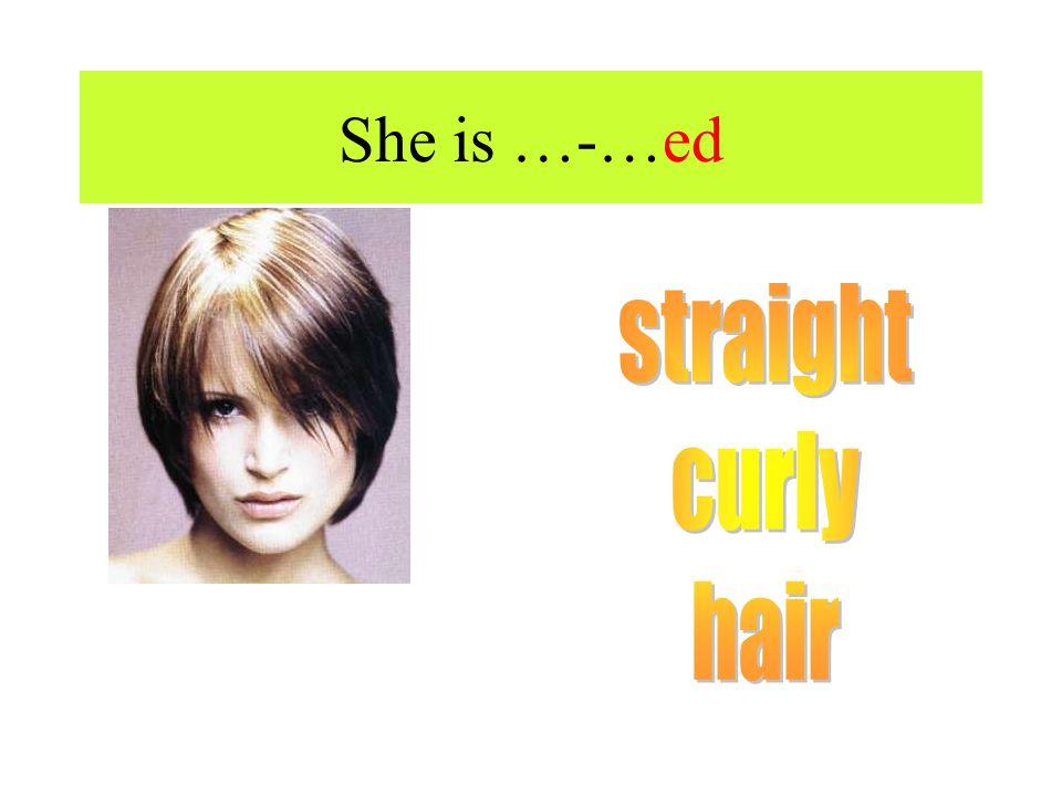 She is …-…ed