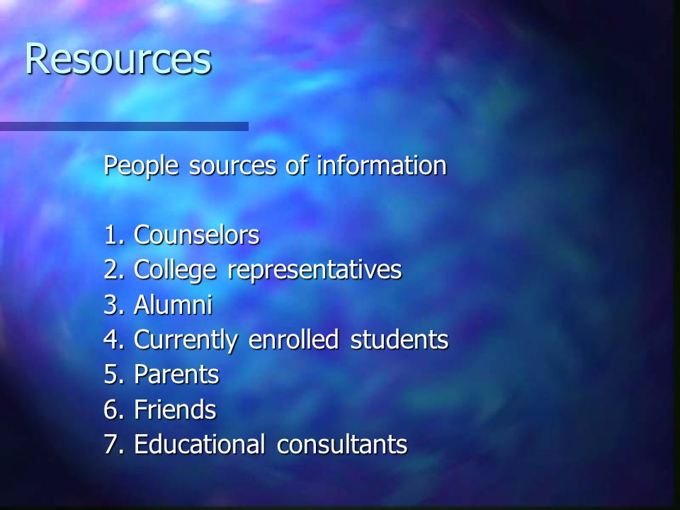 Resources People sources of information 1.Counselors 2.