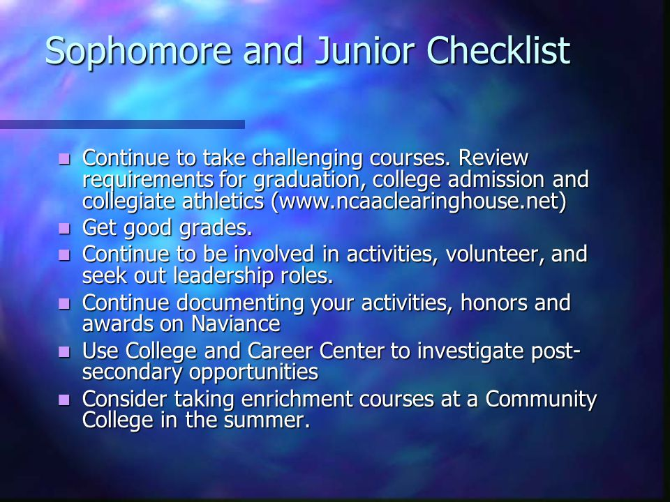 Sophomore and Junior Checklist Continue to take challenging courses.