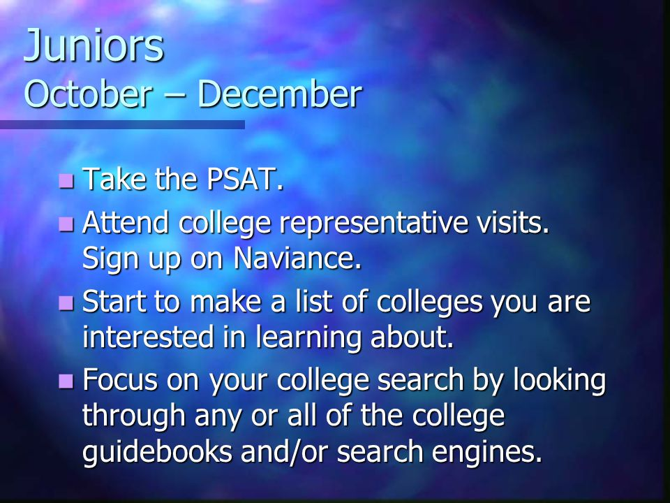 Juniors October – December Take the PSAT.Take the PSAT.