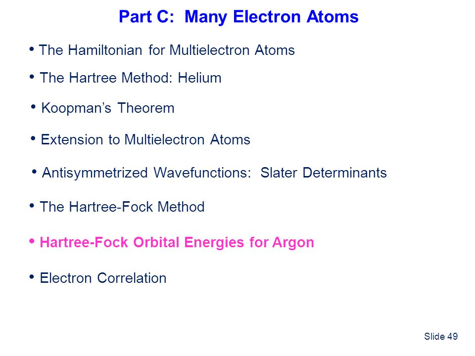 Slide 49 Part C: Many Electron Atoms The Hamiltonian for Multielectron Atoms The Hartree-Fock Method The Hartree Method: Helium Hartree-Fock Orbital E