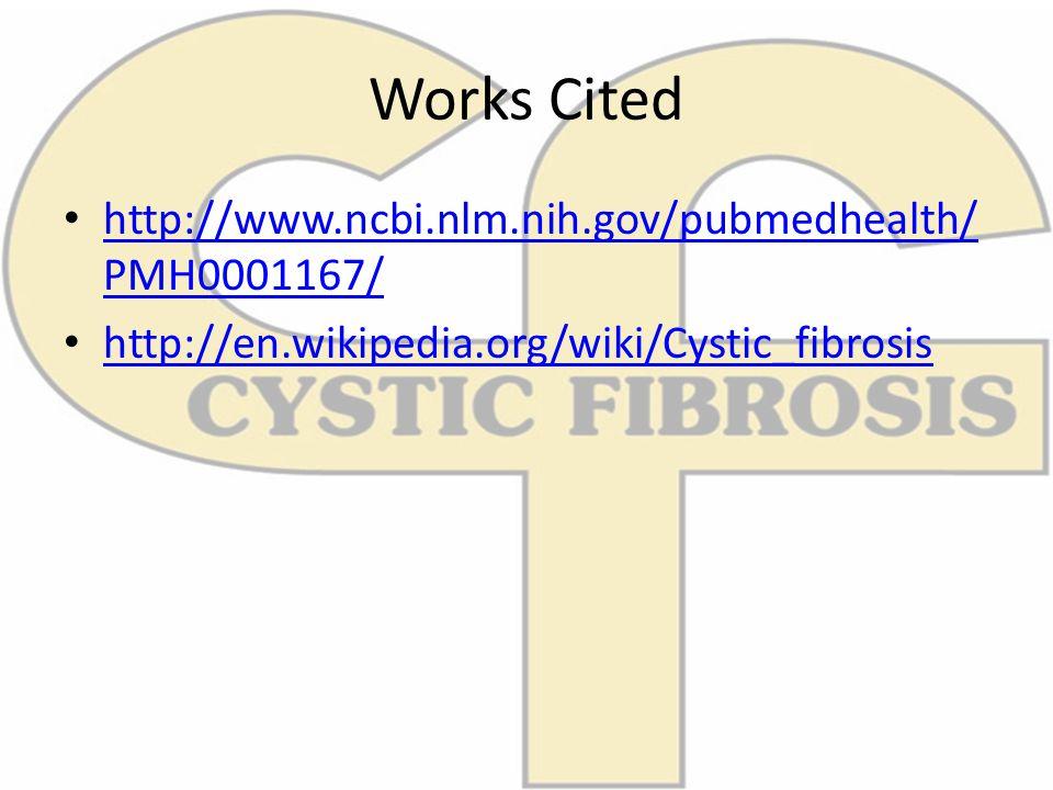 Works Cited http://www.ncbi.nlm.nih.gov/pubmedhealth/ PMH0001167/ http://www.ncbi.nlm.nih.gov/pubmedhealth/ PMH0001167/ http://en.wikipedia.org/wiki/C