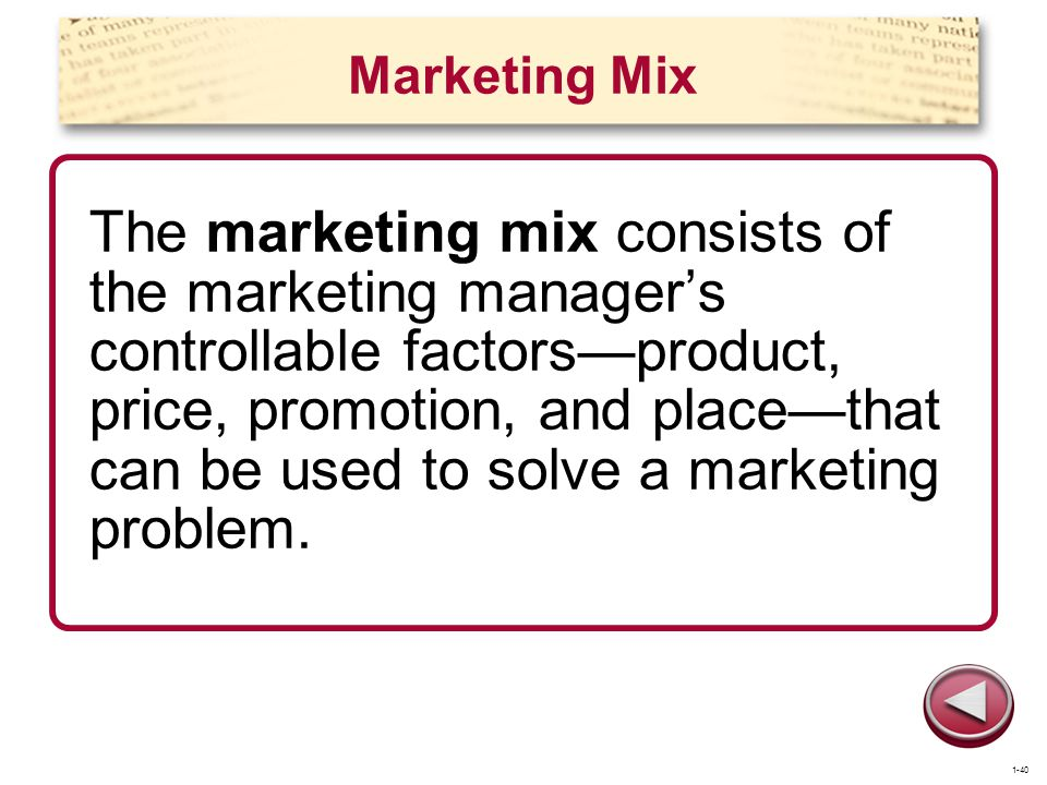 Marketing Mix The marketing mix consists of the marketing managers controllable factorsproduct, price, promotion, and placethat can be used to solve a