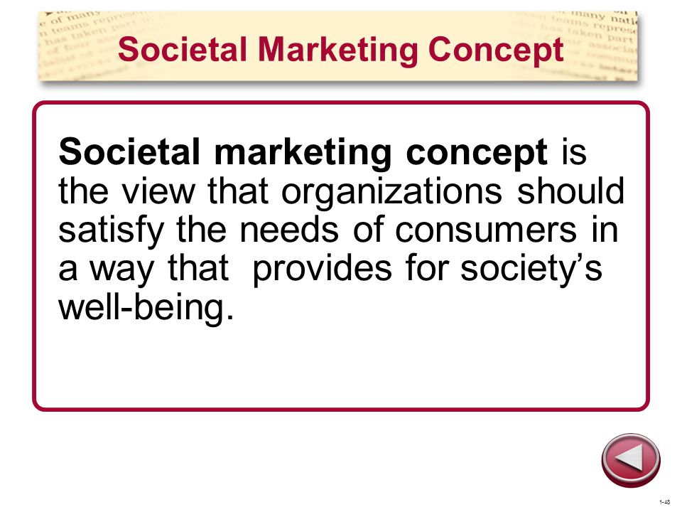 Societal Marketing Concept Societal marketing concept is the view that organizations should satisfy the needs of consumers in a way that provides for
