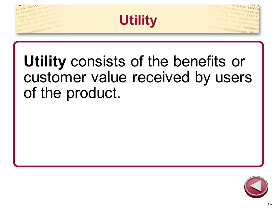 Utility Utility consists of the benefits or customer value received by users of the product. 1-52