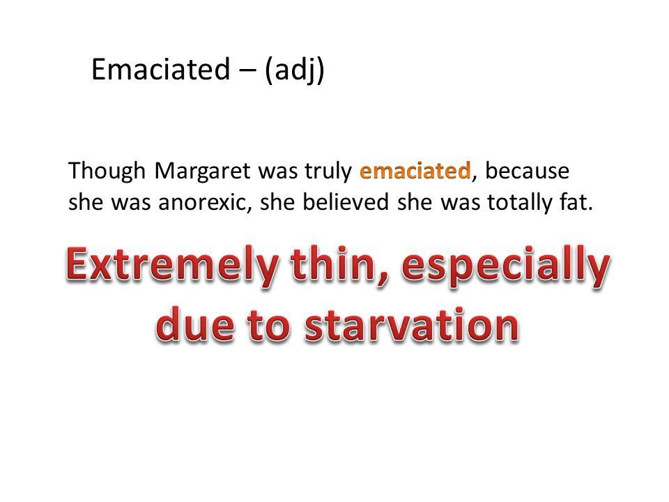 Emaciated – (adj)