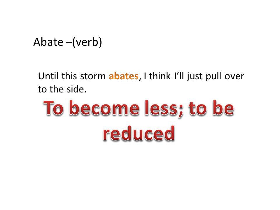 Abate –(verb)
