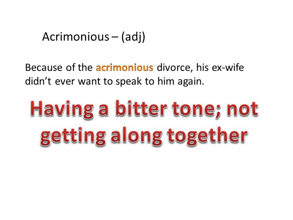 Acrimonious – (adj)