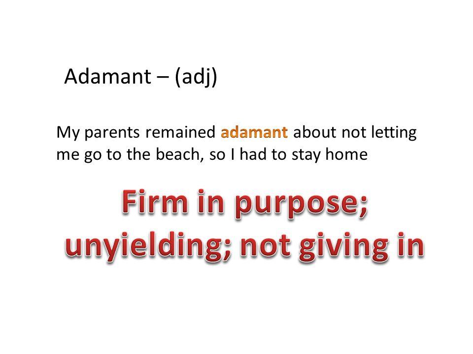 Adamant – (adj)