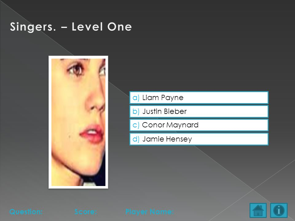 a) Liam Payne b) Justin Bieber c) Conor Maynard d) Jamie Hensey Question:Score:Player Name: