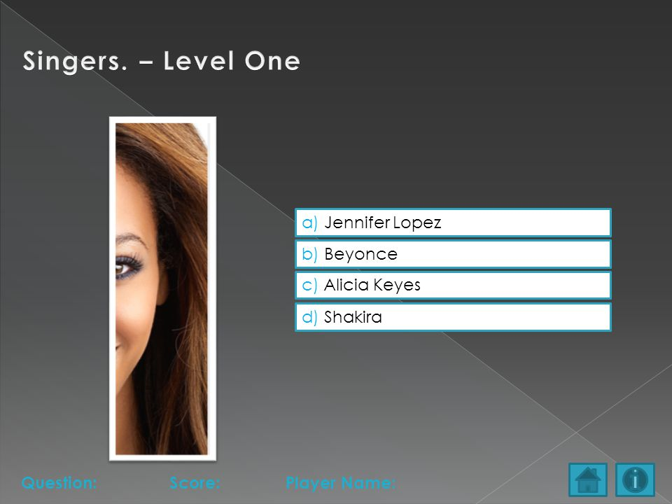 a) Jennifer Lopez b) Beyonce c) Alicia Keyes d) Shakira Question:Score:Player Name: