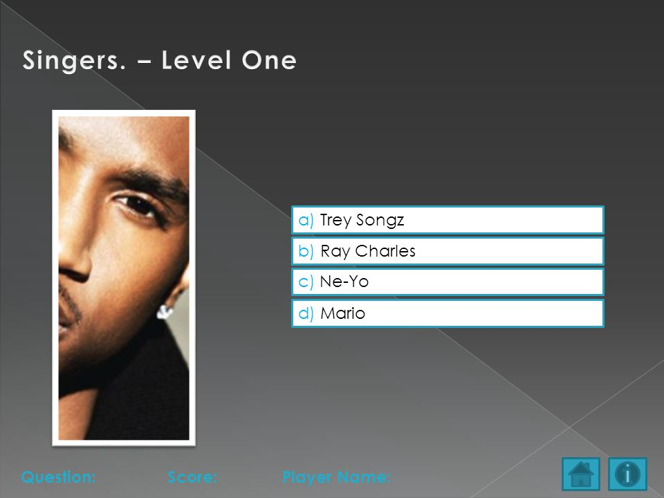 a) Trey Songz b) Ray Charles c) Ne-Yo d) Mario Question:Score:Player Name: