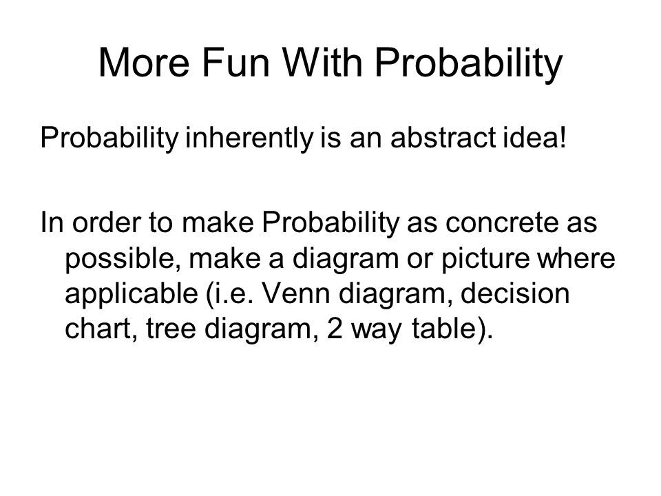 More Fun With Probability Probability inherently is an abstract idea.