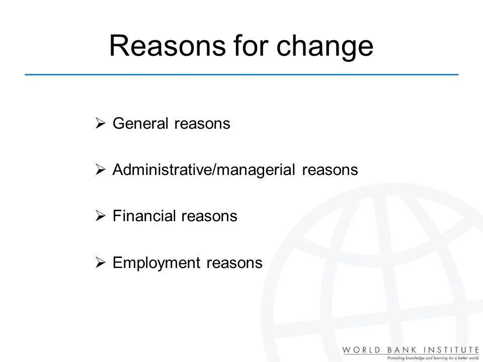Reasons for change General reasons Administrative/managerial reasons Financial reasons Employment reasons