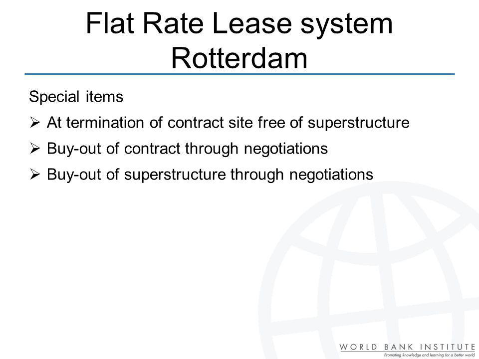 Special items At termination of contract site free of superstructure Buy-out of contract through negotiations Buy-out of superstructure through negotiations Flat Rate Lease system Rotterdam