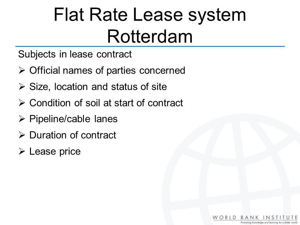 Subjects in lease contract Official names of parties concerned Size, location and status of site Condition of soil at start of contract Pipeline/cable lanes Duration of contract Lease price Flat Rate Lease system Rotterdam