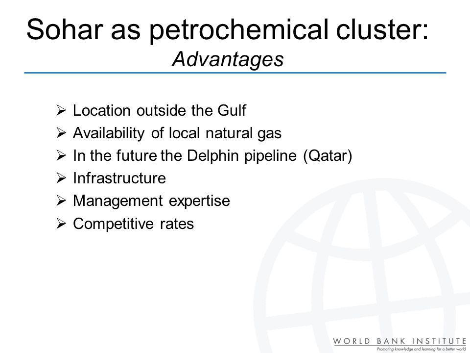 Sohar as petrochemical cluster: Advantages Location outside the Gulf Availability of local natural gas In the future the Delphin pipeline (Qatar) Infrastructure Management expertise Competitive rates
