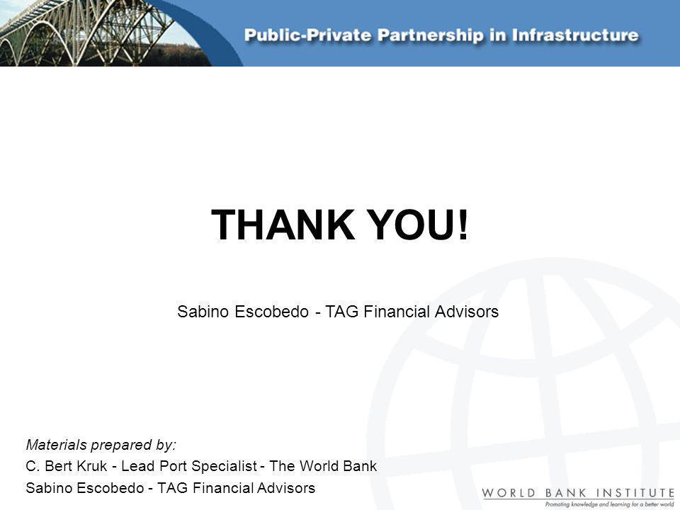 Materials prepared by: C. Bert Kruk - Lead Port Specialist - The World Bank Sabino Escobedo - TAG Financial Advisors THANK YOU!