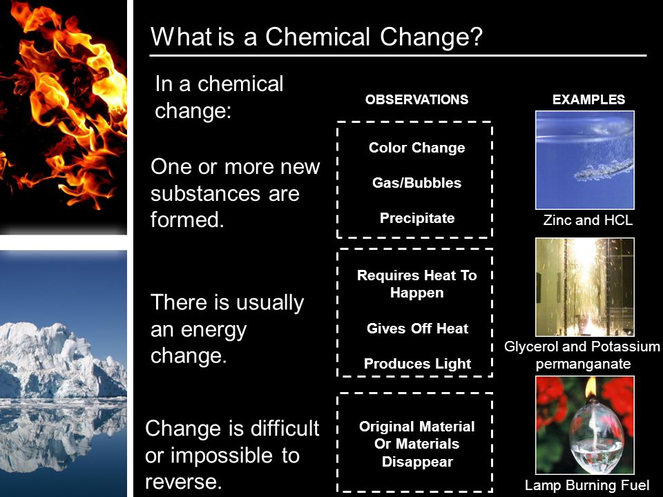 What is a Chemical Change. In a chemical change: One or more new substances are formed.