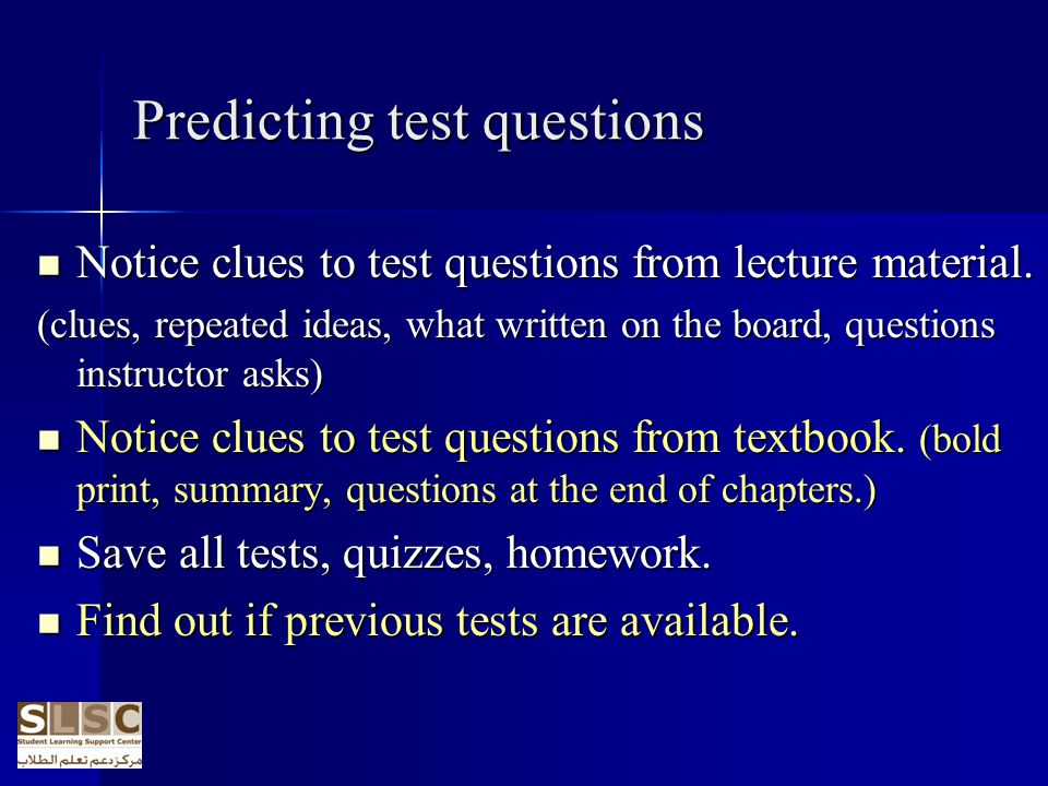 Predicting test questions Notice clues to test questions from lecture material. Notice clues to test questions from lecture material. (clues, repeated