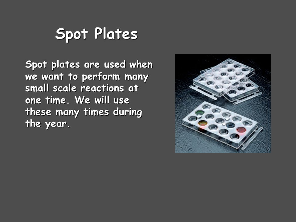 Spot Plates Spot plates are used when we want to perform many small scale reactions at one time.
