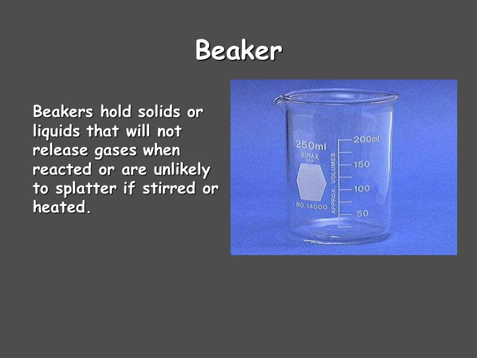 Beaker Tongs Beaker tongs are used to move beakers containing hot liquids