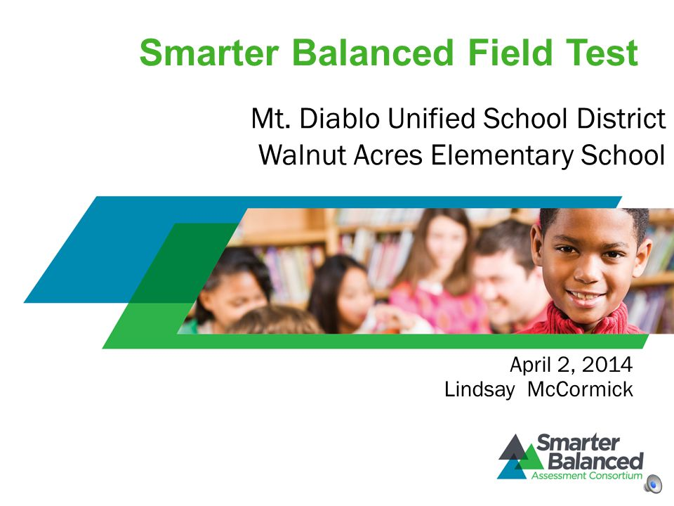 Smarter Balanced Field Test April 2, 2014 Lindsay McCormick Mt. Diablo Unified School District Walnut Acres Elementary School