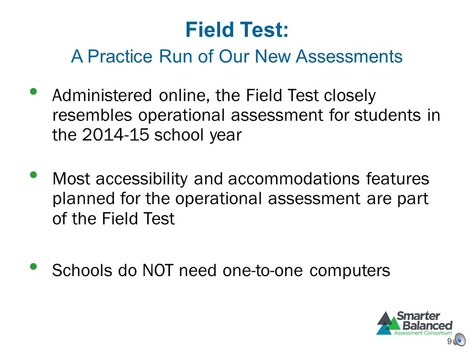Field Test: A Practice Run of Our New Assessments Administered online, the Field Test closely resembles operational assessment for students in the 201