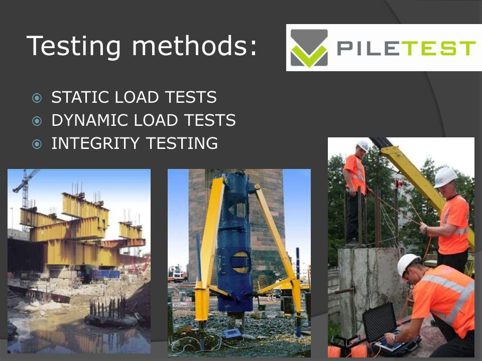 Testing methods: STATIC LOAD TESTS DYNAMIC LOAD TESTS INTEGRITY TESTING