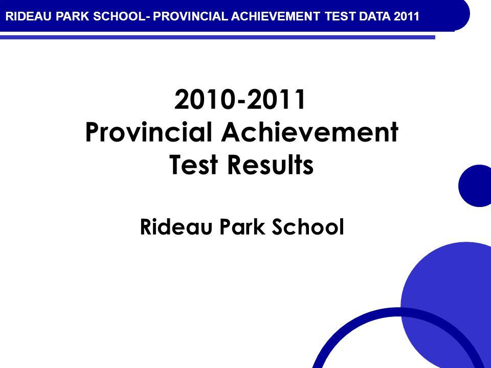 RIDEAU PARK SCHOOL- PROVINCIAL ACHIEVEMENT TEST DATA 2010 2010-2011 Provincial Achievement Test Results Rideau Park School RIDEAU PARK SCHOOL- PROVINCIAL ACHIEVEMENT TEST DATA 2011
