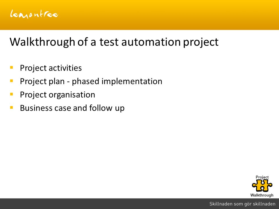 Walkthrough of a test automation project Walkthrough Project Project activities Project plan - phased implementation Project organisation Business cas