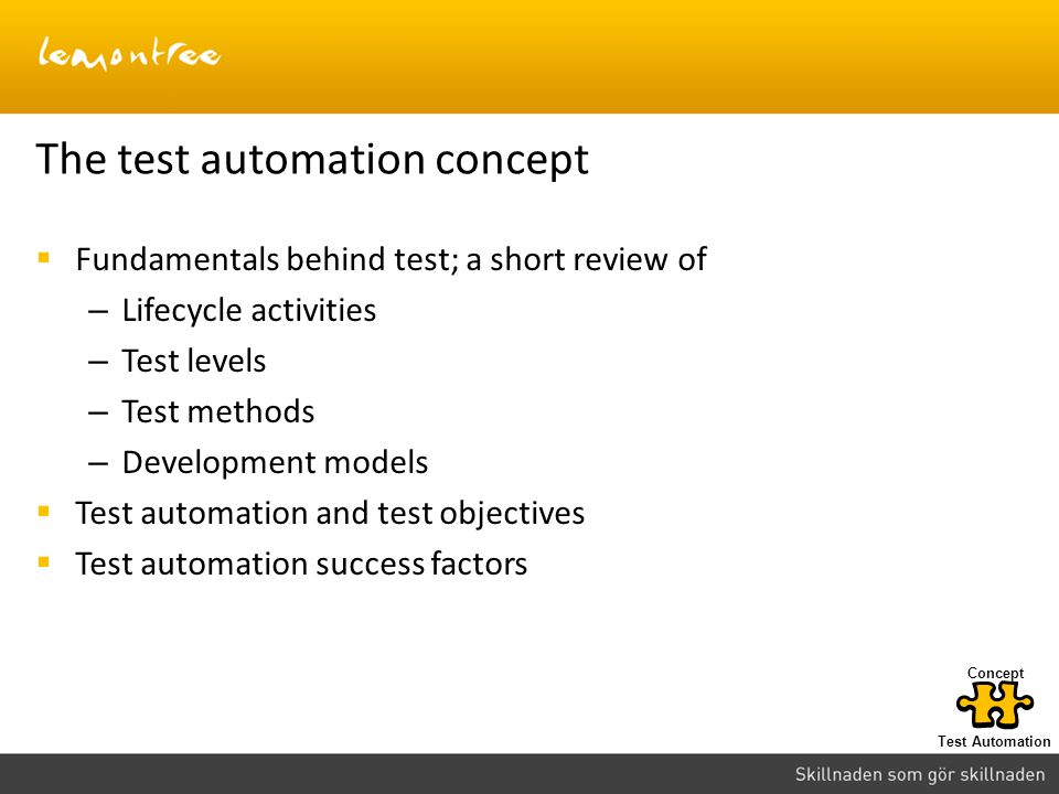 The test automation concept Fundamentals behind test; a short review of – Lifecycle activities – Test levels – Test methods – Development models Test
