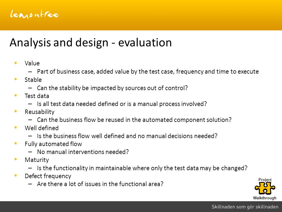 Analysis and design - evaluation Value – Part of business case, added value by the test case, frequency and time to execute Stable – Can the stability