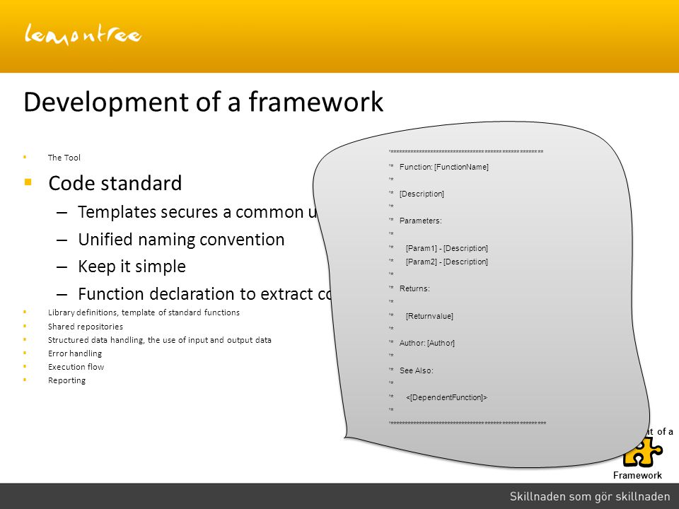 Framework Development of a Development of a framework The Tool Code standard – Templates secures a common use of functionality – Unified naming conven