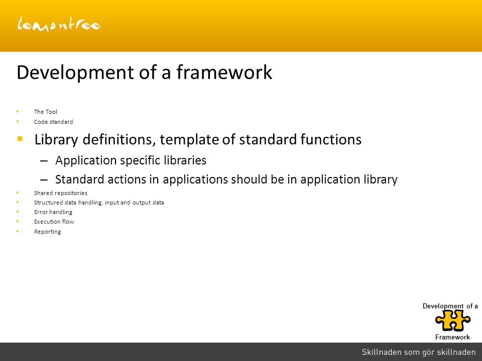 Development of a framework The Tool Code standard Library definitions, template of standard functions – Application specific libraries – Standard acti