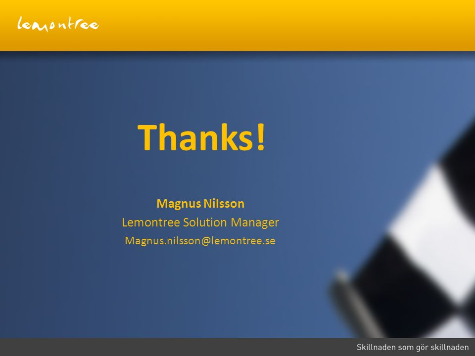 Thanks! Magnus Nilsson Lemontree Solution Manager Magnus.nilsson@lemontree.se