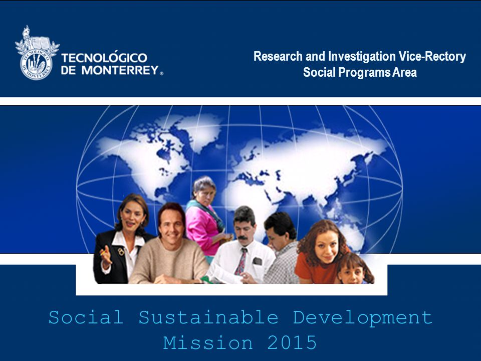 Research and Investigation Vice-Rectory Social Programs Area Social Sustainable Development Mission 2015