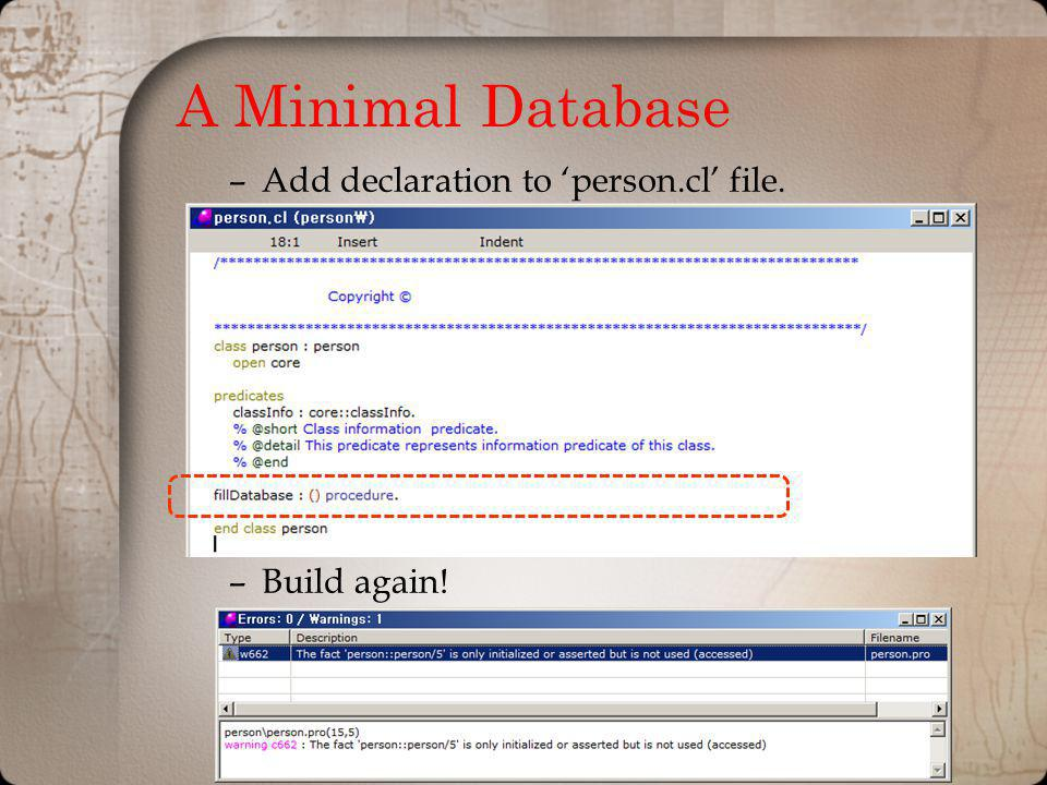 A Minimal Database –Add declaration to person.cl file. –Build again!