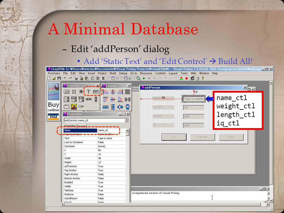 A Minimal Database –Edit addPerson dialog Add Static Text and Edit Control Build All! name_ctl weight_ctl length_ctl iq_ctl