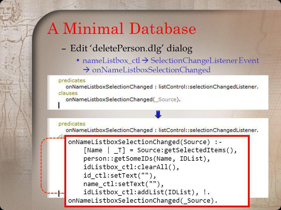 A Minimal Database –Edit deletePerson.dlg dialog nameListbox_ctl SelectionChangeListener Event onNameListboxSelectionChanged onNameListboxSelectionCha