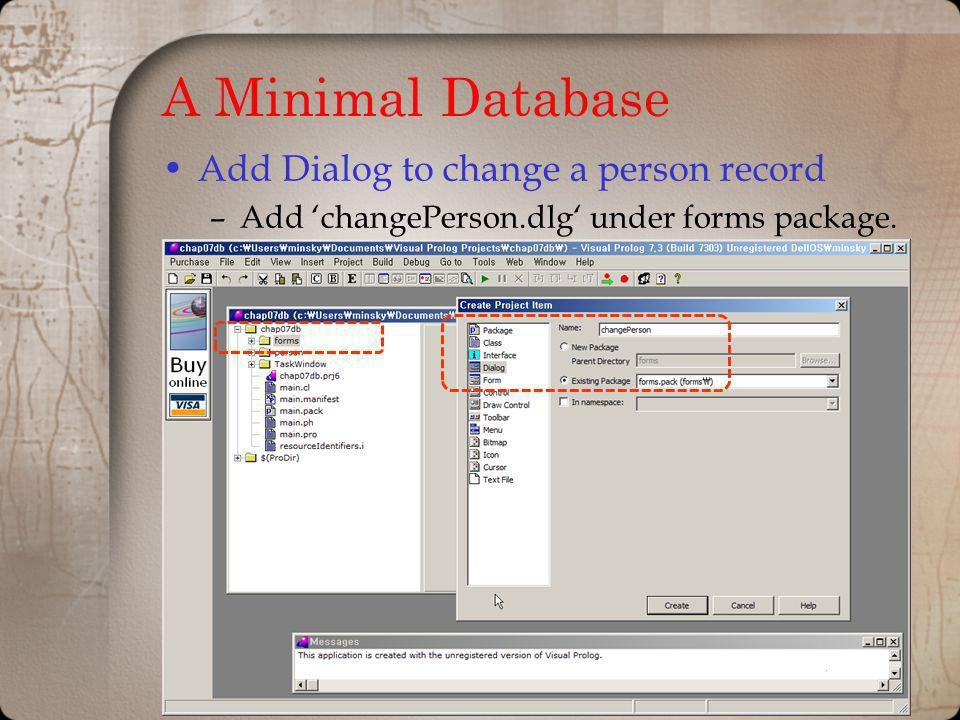 A Minimal Database Add Dialog to change a person record –Add changePerson.dlg under forms package.