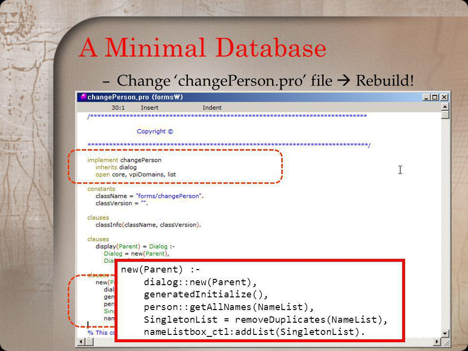 A Minimal Database –Change changePerson.pro file Rebuild.