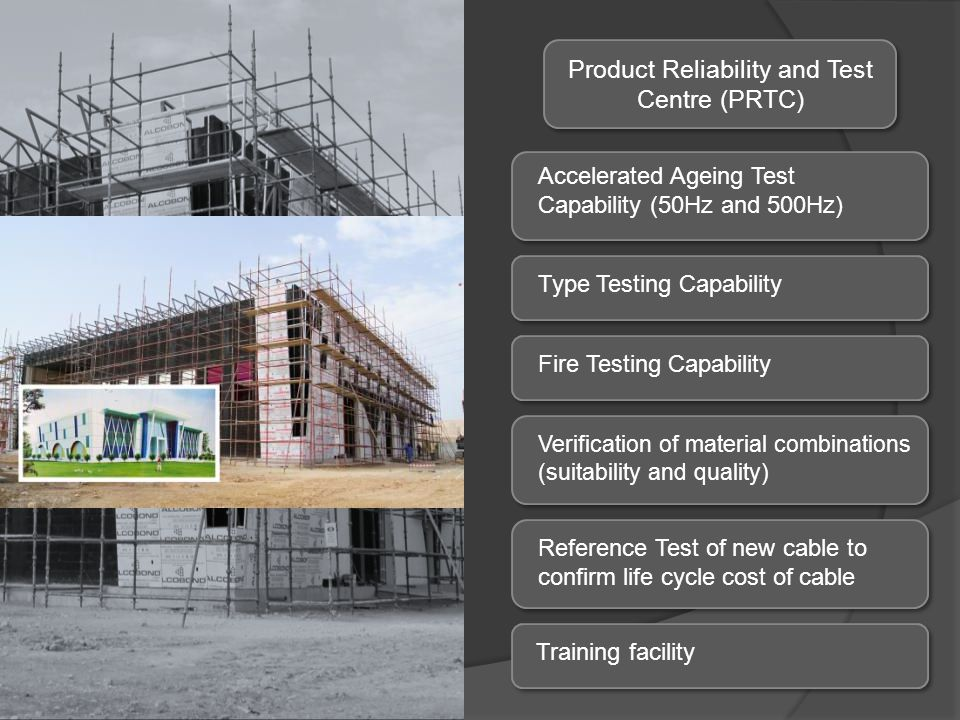 Product Reliability and Test Centre (PRTC) Accelerated Ageing Test Capability (50Hz and 500Hz) Type Testing Capability Fire Testing Capability Verific