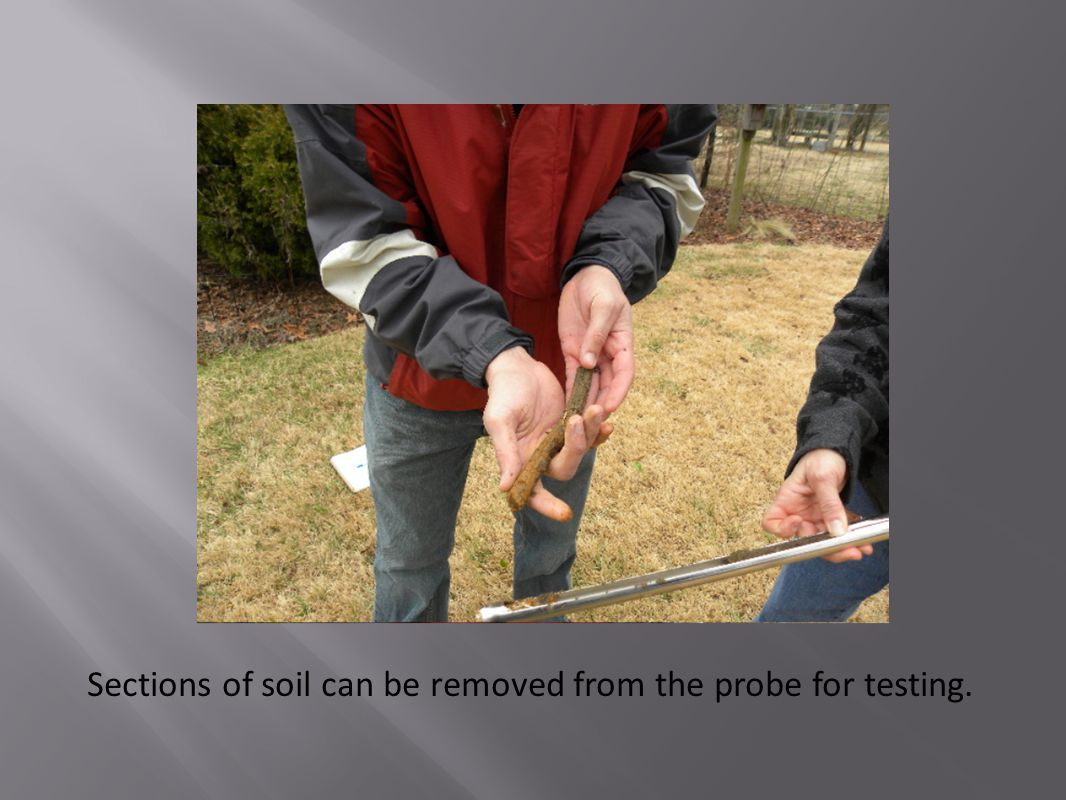Sections of soil can be removed from the probe for testing.